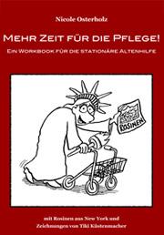 Mehr Zeit für die Pflege! - Workbook für die stationäre Altenhilfe.